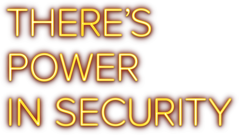 There's Power In Security illuminated lettering